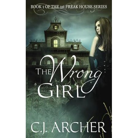 The Wrong Girl : Book 1 of the 1st Freak House Trilogy](Girl Archer)