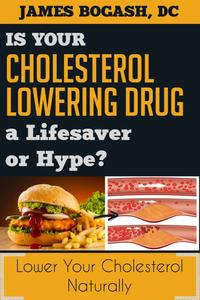 The Cholesterol Myth: Is Your Cholesterol Lowering Drug a Lifesaver or Hype?