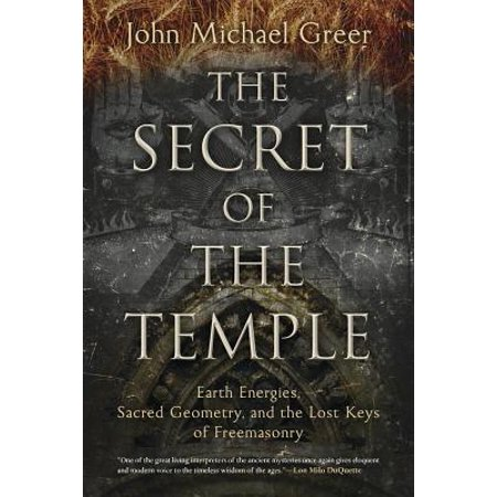The Secret of the Temple : Earth Energies, Sacred Geometry, and the Lost Keys of Freemasonry