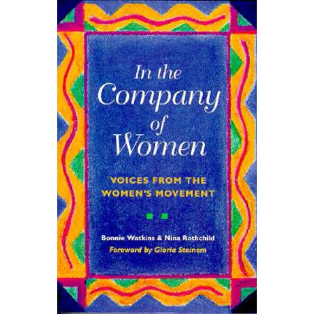 Womens Movement (In the Company of Women : Voices from the Women's Movement )