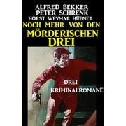 Noch mehr von den mörderischen Drei: Drei Kriminalromane - eBook