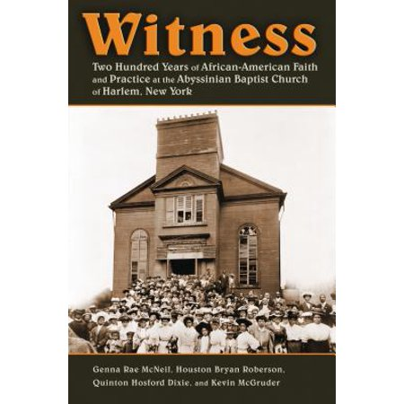 Witness : Two Hundred Years of African-American Faith and Practice at the Abyssinian Baptist Church of Harlem, New (African American Religious History A Documentary Witness)