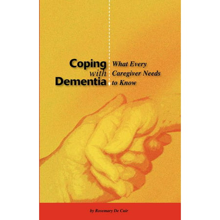 Coping with Dementia : What Every Caregiver Needs to Know