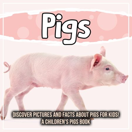 Pigs: Discover Pictures and Facts About Pigs For Kids! A Children's Pigs Book - eBook ()