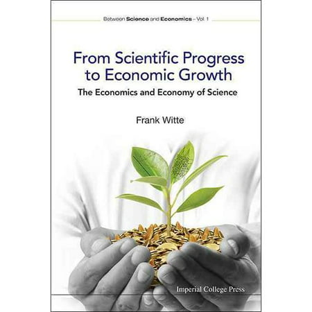 From Scientific Progress to Economic Growth: The Economics and the Economy of Science