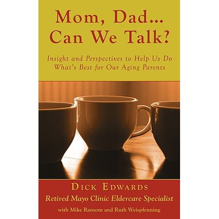 Mom, Dad ... Can We Talk? : Insight and Perspectives to Help Us Do What's Best for Our Aging