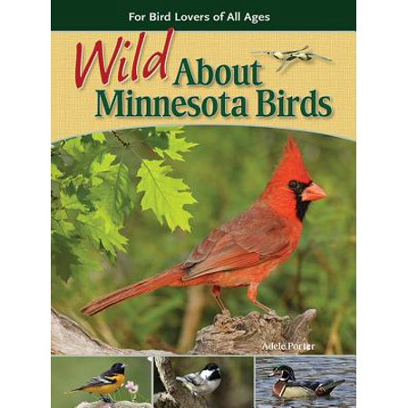 Wild about Minnesota Birds : For Bird Lovers of All Ages ()
