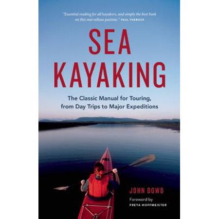 Sea Kayaking : The Classic Manual for Touring, from Day Trips to Major Expeditions