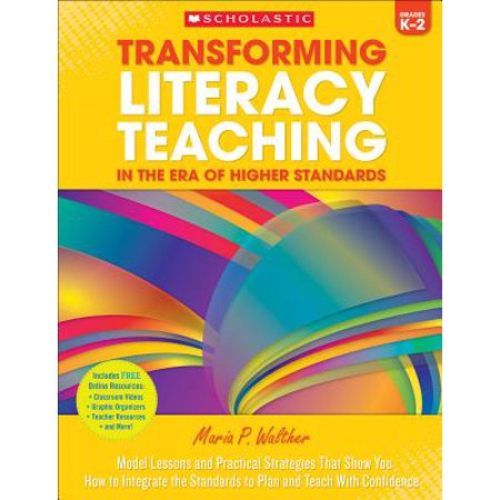 Transforming Literacy Teaching in the Era of Higher Standards: Grades K-2 : Model Lessons and Practical Strategies That Show You How to Integrate the Standards to Plan and Teach with