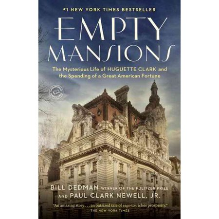 Empty Mansions  The Mysterious Life Of Huguette Clark And The Spending Of A Great American Fortune