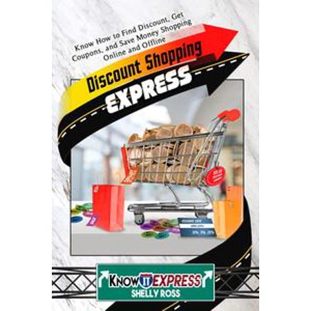 Discount Shopping Express: Know How to Find Discount, Get Coupons, and Save Money Shopping Online and Offline - eBook - Academy Online Coupons