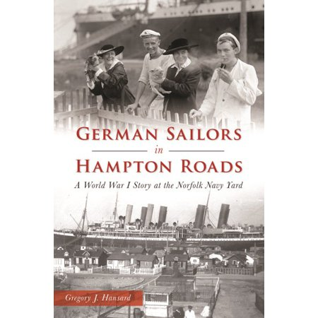 German Sailors in Hampton Roads : A World War I Story at the Norfolk Navy (Local Truck Driving Jobs In Hampton Roads)