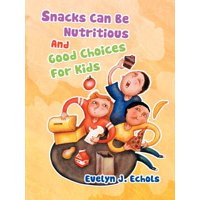 Snacks Can Be Nutritious and Good Choices for Kids
