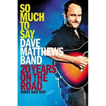 So Much To Say: Dave Matthews Band: 20 Years on the Road by