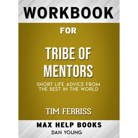 Workbook for Tribe of Mentors: Short Life Advice from the Best in the World by Timothy Ferriss (Max-Help Workbooks) -