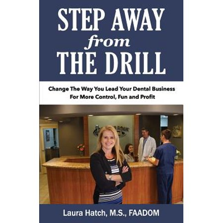 Step Away from the Drill : Your Dental Front Office Handbook to Accelerate Training and Elevate Customer (Annual Osha Training Requirements For Dental Offices)