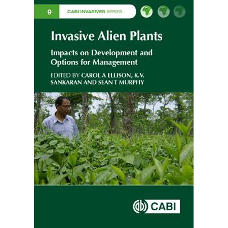 Invasive Alien Plants : Impacts on Development and Options for (The Impacts Of Alien Plants On Natural Ecosystems)