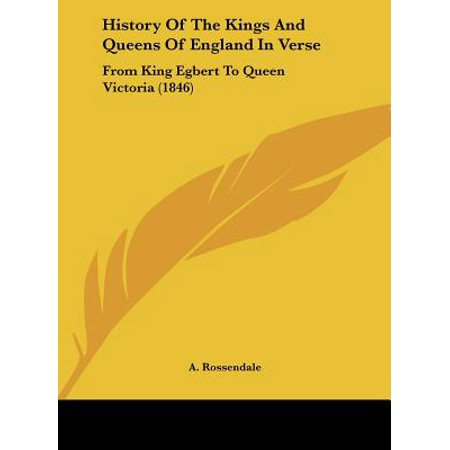 History of the Kings and Queens of England in Verse : From King Egbert to  Queen Victoria (1846)