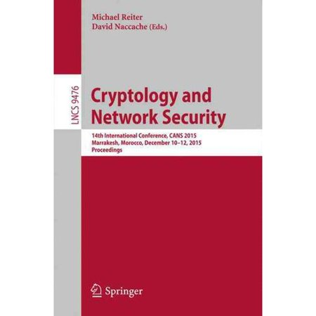 Cryptology and Network Security: 14th International Conference, CANS 2015, Marrakesh, Morocco, December 10-12, 2015, Proceedings