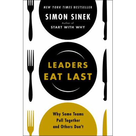 Leaders Eat Last  Why Some Teams Pull Together And Others Dont