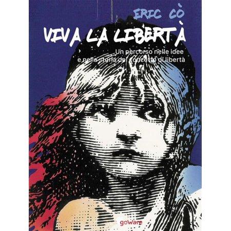 Viva la libertà. Un percorso nelle idee e nella storia del concetto di libertà - eBook