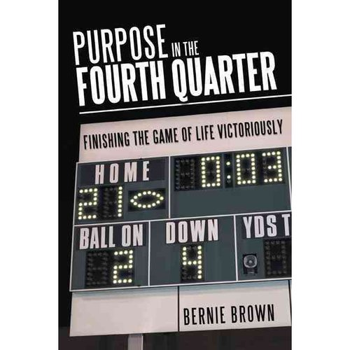 Purpose in the Fourth Quarter: Finishing the Game of Life Victoriously