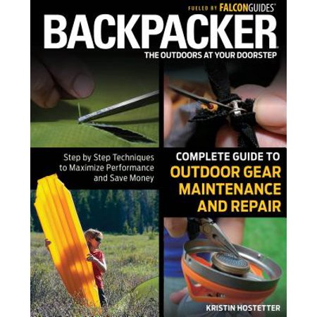 - Backpacker Complete Guide to Outdoor Gear Maintenance and Repair : Step-By-Step Techniques to Maximize Performance and Save Money