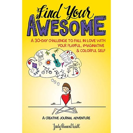 Find Your Awesome : A 30-Day Challenge to Fall in Love with Your Playful, Imaginative & Colorful
