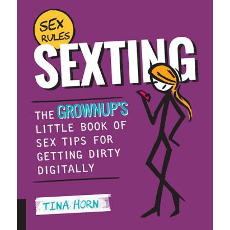Sexting : The Grownup's Little Book of Sex Tips for Getting Dirty