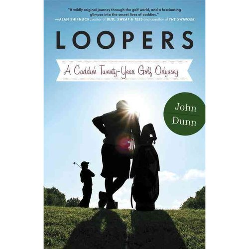 Loopers: A Caddie's Twenty-Year Golf Odyssey
