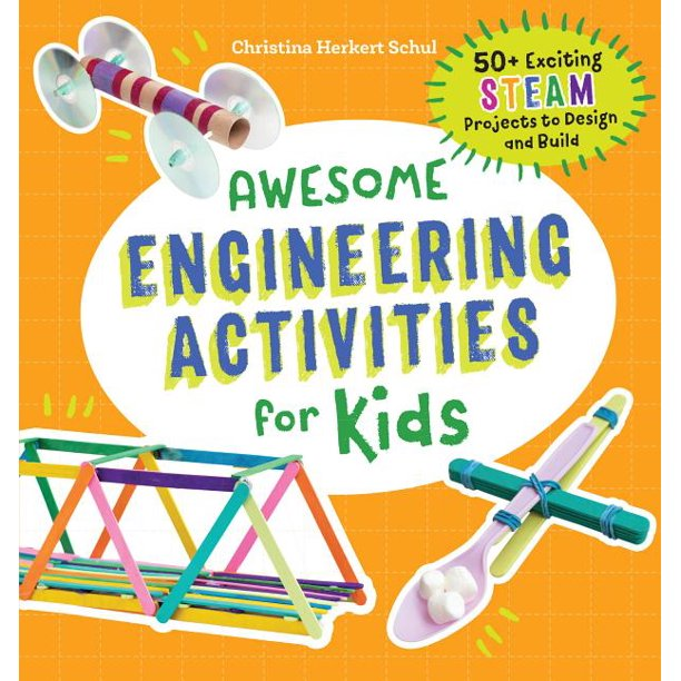 Awesome Steam Activities for Kids: Awesome Engineering Activities for Kids: 50+ Exciting STEAM Projects to Design and Build (Paperback)
