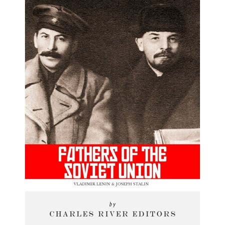 The Fathers of the Soviet Union: The Lives and Legacies of Vladimir Lenin and Joseph Stalin -