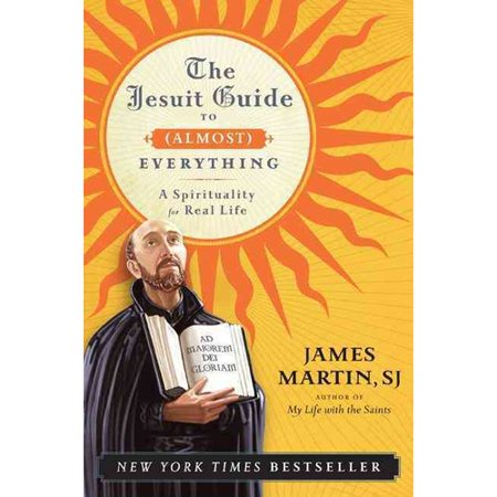 The Jesuit Guide To Almost Everything  A Spirituality For Real Life