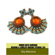Amber Rays Earrings Beading & Jewelry Making Tutorial - eBook