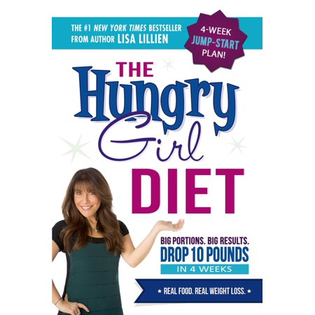 The Hungry Girl Diet : Big Portions. Big Results. Drop 10 Pounds in 4