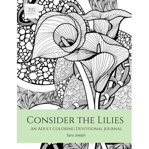 Consider the Lilies : An Adult Coloring Devotional Journal