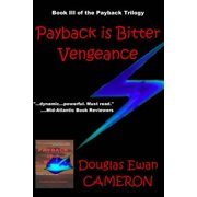 Payback Is Bitter Vegeance : Book III of the Payback Trilogy