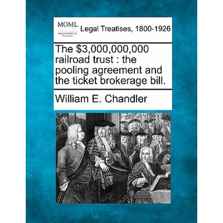 The $3,000,000,000 Railroad Trust : The Pooling Agreement and the Ticket Brokerage Bill.
