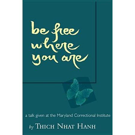 Free Talk On Mindfulness Practice For >> Be Free Where You Are A Talk Given At The Maryland Correctional Institute Ebook