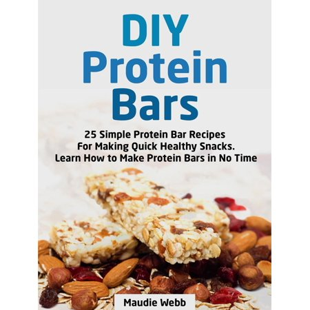 Diy Protein Bars: 25 Simple Protein Bar Recipes For Making Quick Healthy Snacks. Learn How to Make Protein Bars in No Time - eBook](Quick And Simple Halloween Snacks)