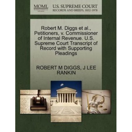 Robert M  Diggs Et Al   Petitioners  V  Commissioner Of Internal Revenue  U S  Supreme Court Transcript Of Record With Supporting Pleadings