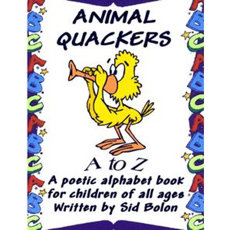 Animal Quackers A to Z: A Poetic Alphabet Book For children of All Ages - eBook