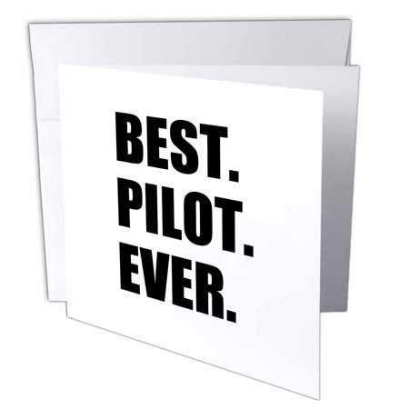 3dRose Best Pilot Ever, fun appreciation gift for talented airplane pilots, Greeting Cards, 6 x 6 inches, set of