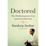 Doctored: The Disillusionment of an American Physician - eBook