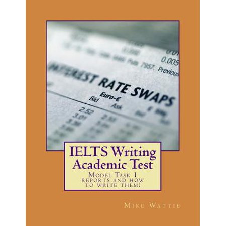 Ielts Writing Academic Test : Model Task 1 Reports and How to Write