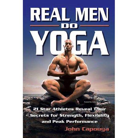 Real Men Do Yoga  21 Star Athletes Reveal Their Secrets Of Strength  Flexibility And Peak Performance