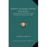 Happy Sundays with the Bible : Arranged for the Fifty-Two Sundays of the Year (1908)