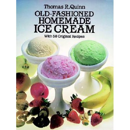 Old-Fashioned Homemade Ice Cream : With 58 Original - Homemade Older Couples