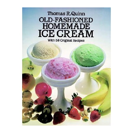 Old-Fashioned Homemade Ice Cream : With 58 Original Recipes (Halloween Drink Recipes With Dry Ice)