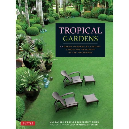 Tropical Gardens : 42 Dream Gardens by Leading Landscape Designers in the Philippines